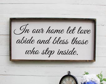 In Our Home Let Love Abide And Bless Those Who Step Inside, Farmhouse Decor, Dining Room Decor, Wooden Sign, Rustic Wall Decor, Wood Sign