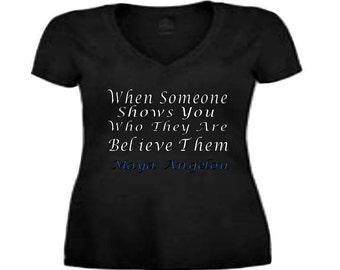 When Someone Shows You Who They Are (Maya Angelou) T-Shirt