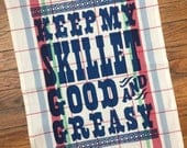 Keep My Skillet Good n Greasy Dishtowel Screenprinted with letterpress typography chef kitchen gift tea towel
