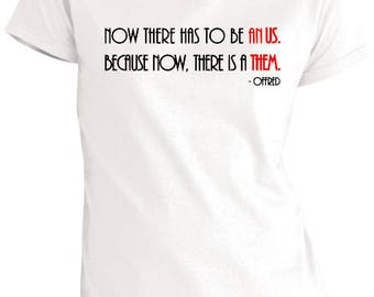 Now There Has To Be an US. Because Now, There is a THEM | Handmaid's Tale Offred Quote | Resistance Tee