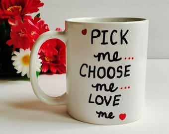 Valentines Mug, Pick Me Choose Me Love Me Coffee Mug, Love You Coffee Mug, Valentines Day Gift, Valentines Mug Girlfriend Boyfriend