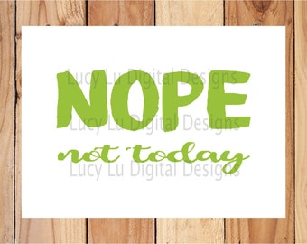 NOPE NOT TODAY, Distressed, Digital Cut Files