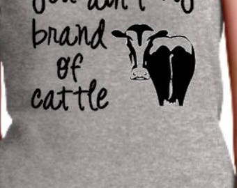 CoW Shirt, Cattle Shirt, You Ain't My Brand of Cattle, Farm Living, Love My Cows