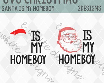 Santa Is My Homeboy SVG, STUDIO, and PNG cuttable file