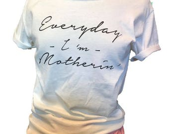 Everyday I'm Motherin'. Women's Wide Neck Shirt. Mom's T-Shirt. Cool Mom T Shirt. Gift Shirt. Women's T Shirt. Mom's For Boys & Girls