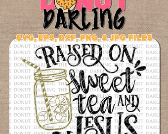 Instant Download: Raised on sweet tea and Jesus, svg, eps, dxf, png, jpg file, svg file, Christian, Silhouette, Cricut