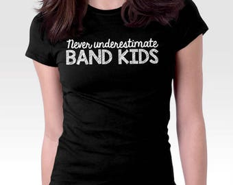 Band Shirt | Never Underestimate Band Kids | Funny Shirt | Funny T-shirt | Music Clothing | Marching Band | Orchestra | Musical Instrument