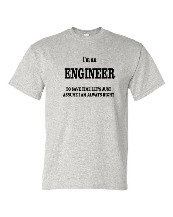 I'm an ENGINEER T-SHIRT, Funny tee shirt, Party shirt, Sarcastic shirt Birthday gift, shirt with saying ,graphic tee