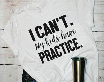My Kids Have Practice Shirt, Mom Life Shirt, Football Mom, Soccer Mom, Sports Mom Shirt, Mom TShirt, Baseball Mom, Basketball Mom, Cheer Mom