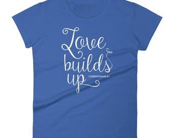 Love Builds Up 1st Corinthians 8:1  Women's short sleeve t-shirt Christian Shirt