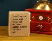 Coffee sign, inspirational quote, salvaged wood sign, small desk sign, office decor, coffee lover gift, quote block, middle finger, cheeky