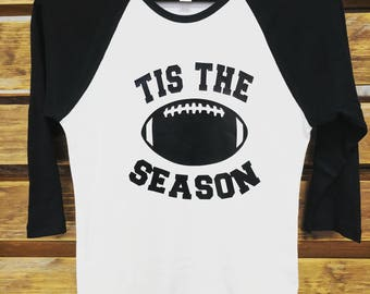 Tis the Season... Football Season.  Featured on a Raglan Shirt.  Color options available.  Fall.  Sports.