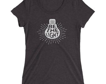 Ladies' Be The Light //  Be The Light // gift for her, Faith TShirts