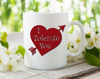 Funny Valentine's Day Mug, I Tolerate You,  Funny and Humorous Mug, Coffee Tea Lover Gift Idea, Valentine Coffee Gift, Sarcastic Cup