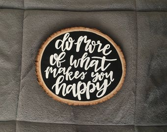 Painted Wood Slice - Wood Slice Art - Happy Quote - Do More Of What Makes You Happy