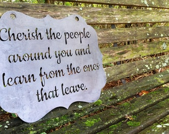 Cherish the people around you and learn from the ones that leave Raw Rustic Steel Metal Sign
