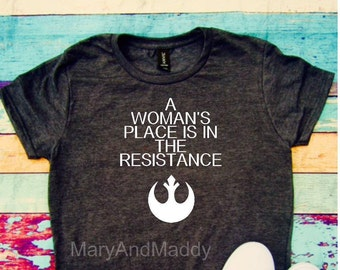 A woman's place is in the resistance, rebel,empowerment,girl power, resistance, women's rights, protest shirt