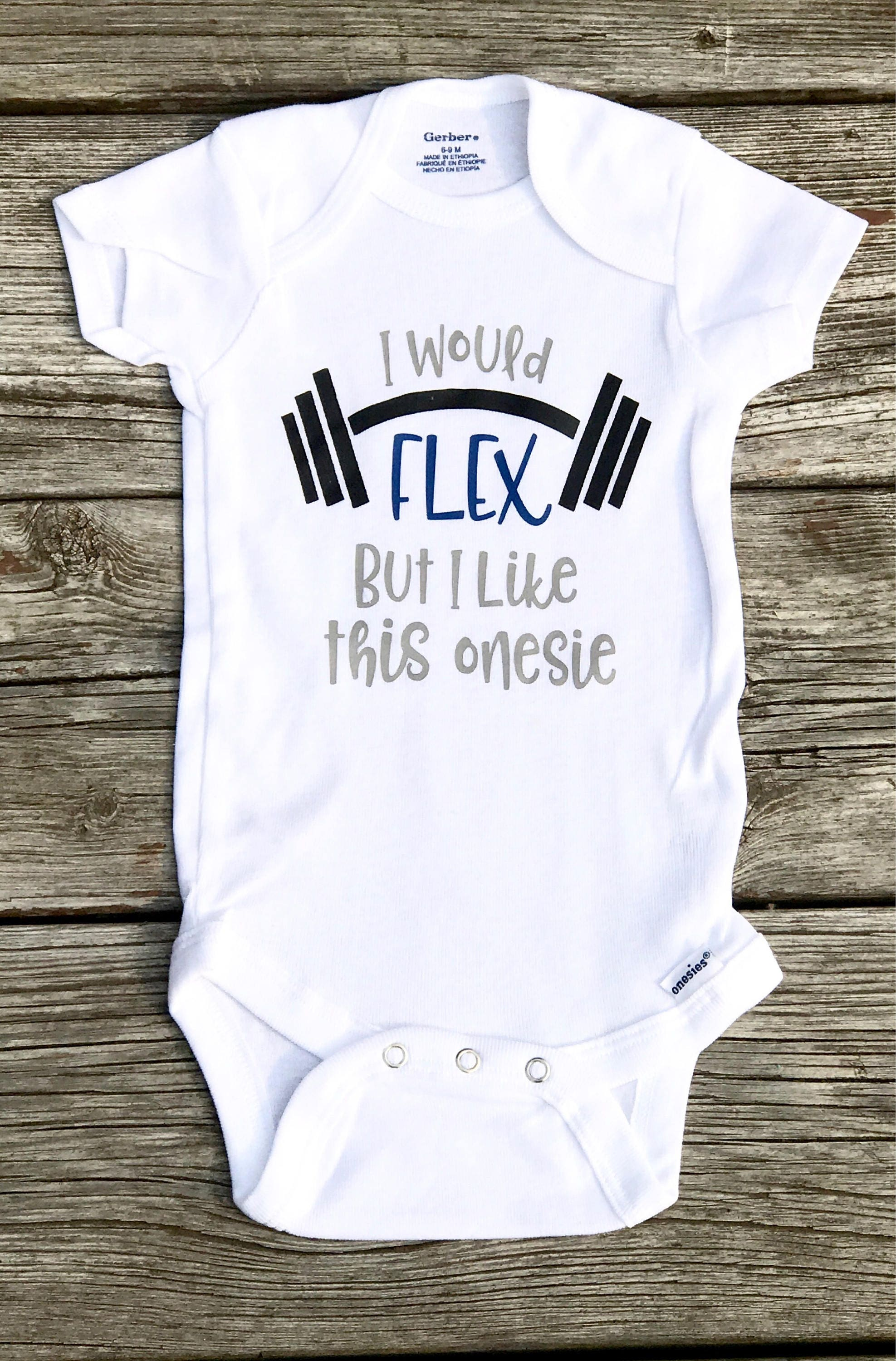 I would flex but i like this onesie Funny shirts