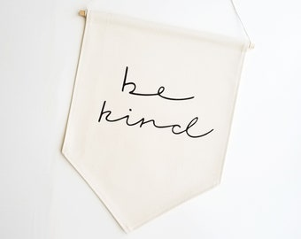 Canvas Banner / be kind / Wall Banner / Decor / Wall Hanging / Gifts for Her / Wall Flag / Pennant Flag / Kindness / Minimal / Positivity