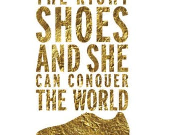Give A Girl The Right Shoes and She will Conquer the World Poster