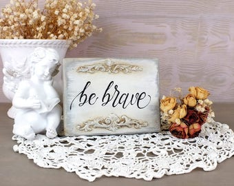 Be brave sign Small Vintage white home signs Signs for kids room Rustic home decorations Motivational quote for child room Free standing art