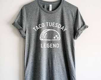 Taco Shirt - Taco Tuesday Legend Shirt // Taco T-Shirt // Foodie Shirt // Foodie Gift // Funny Taco Tee // Taco Gift // Taco Lover Shirt