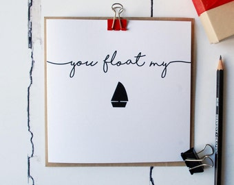 You Float My Boat Card - Anniversary Card - Love & Romance Card - Couples Card - Valentines - Engagement - Bride - Groom