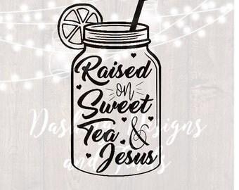 DIGITAL DOWNLOAD raised on sweet tea and jesus - cutting file - png - southern svg - summer svg - sweet tea svg - mason jar svg