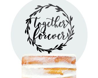 Scripted Together Forever Cake Topper, Rustic Wedding Topper, Cute Calligraphy Cake Topper, Laurel Cake Topper, Wreath Cake Decor (T376)