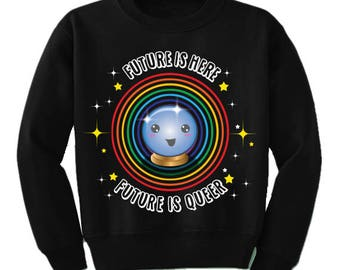 Pride Shirt | Future is Here Future Is Queer Shirt Sweatshirt | Crewneck Sweatshirt | Pride Shirt | LGBTQ Shirt | Rainbow Shirt