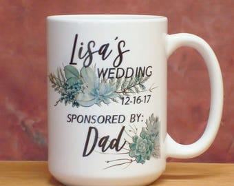 Wedding Sponsored by Dad Mom Grandparent Coffee Mug Gift   Funny Parent Gift   Colorful Succulents Cup