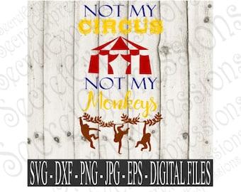 Not My Circus Not My Monkeys Svg, T'shirt Iron On Svg, Digital Cutting File, Eps, Png, DXF, JPEG, Svg Cricut, Svg Silhouette, Print File