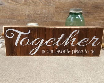 "Together Is Our Favorite Place To Be, 5.5""x18"", Rustic Sign"