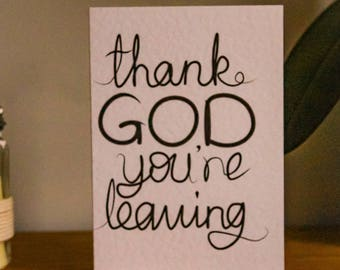 Thank God You're Leaving Greeting Card - Leaving, new job, new career, moving