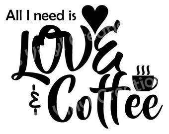 "Vinyl Decal ""All I need is Love and Coffee"" Various Colors and Sizes"