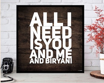 All I need is you and me and biryani customizable wood sign