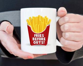French fries coffee mug, Fries before guys, girl power, funny mug, best friends, feminist, sarcasm, I love fries, BFF, girlfriends first