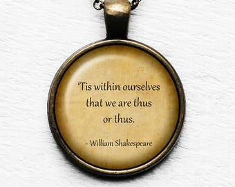 """William Shakespeare  """"'Tis within ourselves that we are thus or thus."""" Pendant and Necklace"""