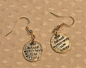 Well Behaved Women Rarely Make History Earrings  Gifts for Her #Metoo