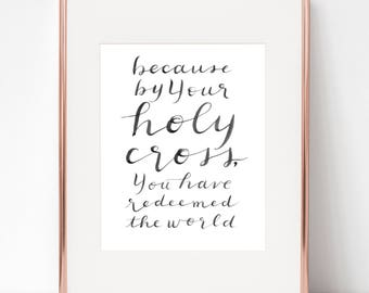 Because by Your Holy Cross, You Redeemed the World, 8x10 Print