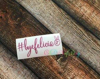 ENDS AT 12AM Bye Felicia Decal - Bye Felicia Car Decal - Bye Felicia - Custom Decal - Bye Felicia Vinyl Decal - Monogram Decal
