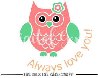 Owl always love you svg / dxf / eps / png files. Digital download. Compatible with Cricut and Silhouette machines. Small commercial use ok