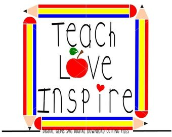 Teach, Love, Inspire svg / dxf / eps / png files. Digital download. Compatible with Cricut and Silhouette machines. Small commercial use ok