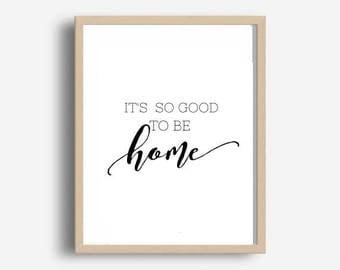 Its so Good To Be Home, Housewarming gift, Home Decor, Printable Art, Digital Download, Wall Decor