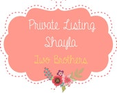 Private Listing for Shayla / Two Bothers / Fathers Day