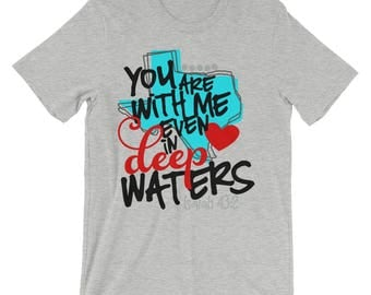 You Are With Me Even In Deep Waters Unisex short sleeve t-shirt, Hurricane Harvey, Texas