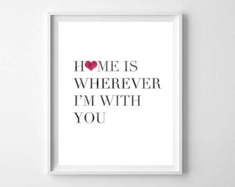 Home is Wherever I'm With You PRINTABLE - Inspirational Quote - House Warming Gift - New Home Housewarming Gift - Quote Wall Decor