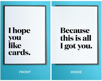 Funny Birthday Card - Anytime Card - I hope you like cards because this is all I got you.