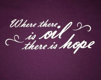 Where there is oil there is hope shirt; oily shirt; essential oil shirt; hope shirt; t-shirt