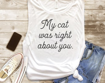 My Cat Was Right About You, Funny Tank Top
